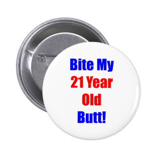21 Bite My Butt Pinback Buttons