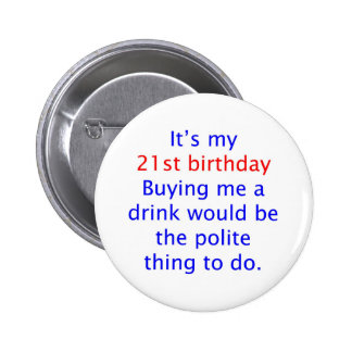 21 buy me a drink pinback button