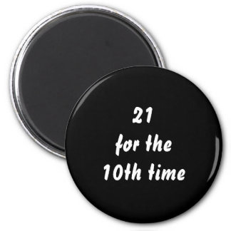 21 for the 10th time. 30th Birthday. Black White 2 Inch Round Magnet