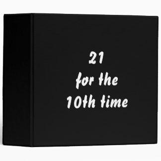 21 for the 10th time. 30th Birthday. Black White 3 Ring Binder