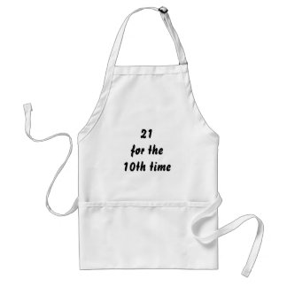 21 for the 10th time. 30th Birthday. Black White Adult Apron