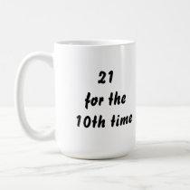 21 for the 10th time. 30th Birthday. Black White Coffee Mug
