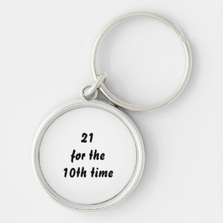 21 for the 10th time. 30th Birthday. Black White Silver-Colored Round Keychain