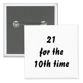 21 for the 10th time. 30th Birthday. Black White Pinback Button