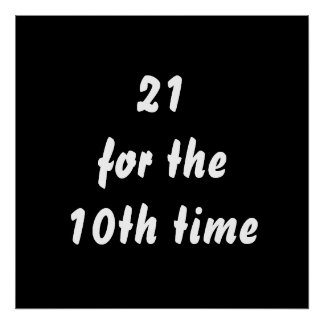 21 for the 10th time. 30th Birthday. Black White Print