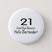 21 Good Bye Bouncer Hello Bartender (Blk) Button