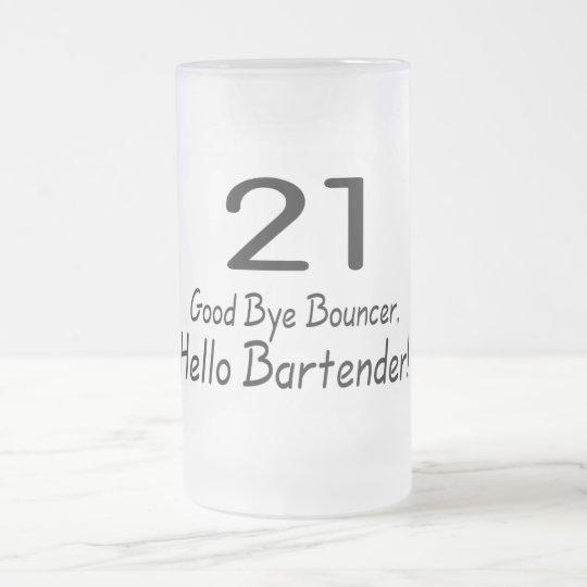 21 Good Bye Bouncer Hello Bartender (Blk) Frosted Glass Beer Mug