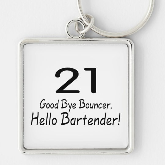 21 Good Bye Bouncer Hello Bartender (Blk) Keychain