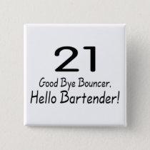 21 Good Bye Bouncer Hello Bartender (Blk) Pinback Button