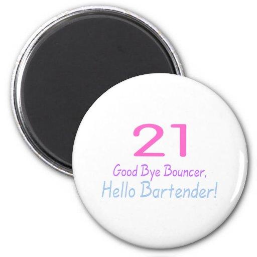 21 Good Bye Bouncer Hello Bartender (Color) Refrigerator Magnet