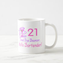 21 Good Bye Bouncer Hello Bartender (Pink) Coffee Mug