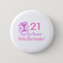21 Good Bye Bouncer Hello Bartender (Pink) Pinback Button