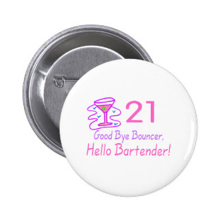 21 Good Bye Bouncer Hello Bartender (Pink) Pinback Button