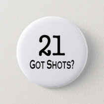 21 Got Shots Pinback Button