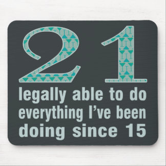 21 / Legally able to do...doing since 15 Mouse Pad