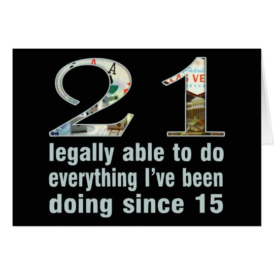21 / Legally able to do...doing since 15 (Vegas) Card