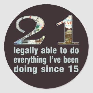 21 / Legally able to do...doing since 15 (Vegas) Classic Round Sticker