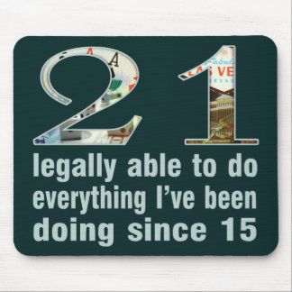 21 / Legally able to do...doing since 15 (Vegas) Mouse Pad