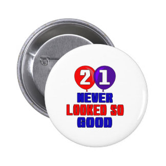 21 Never looked so good Pinback Button