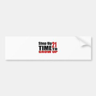 21 Time  To Grow Up Birthday Designs Bumper Sticker