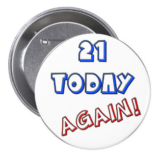 21 today - again pinback button