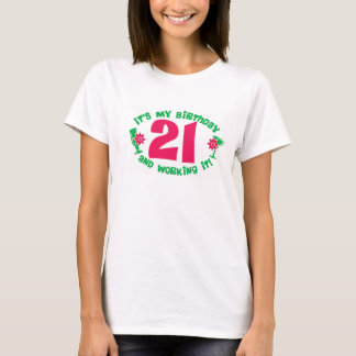 21st Birthday and working it T-shirt