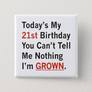 21st Birthday I'm Grown Pinback Button