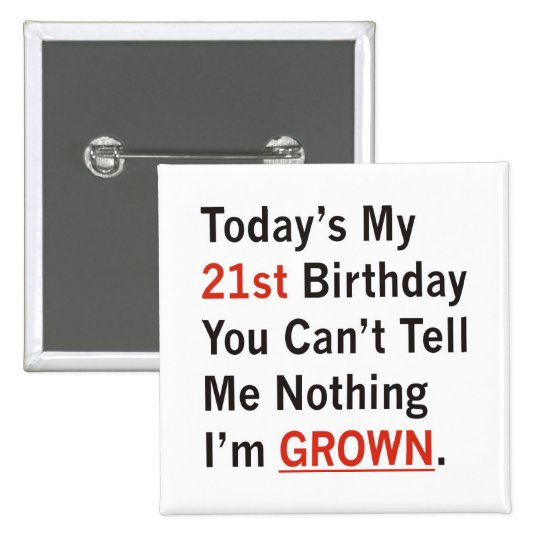 21st Birthday I'm Grown Pinback Button
