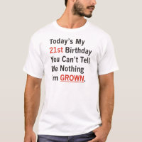 21st Birthday I'm Grown T-Shirt