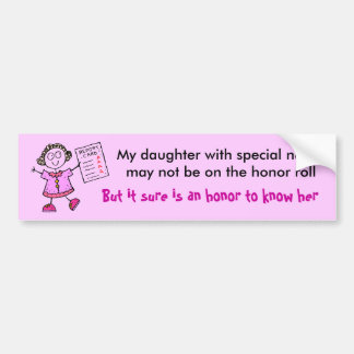 22316832, My daughter with special needs may no... Bumper Sticker