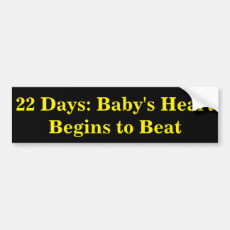 22 Days: Baby's Heart Begins to Beat Bumper Sticker