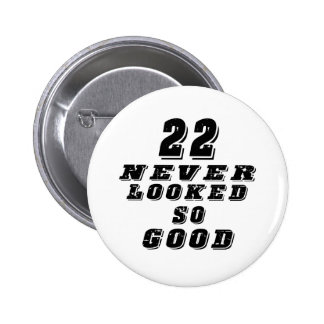 22 never looked so good button