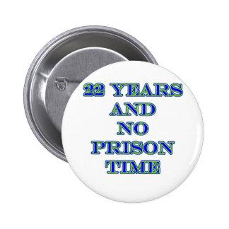 22 no prison time pinback button
