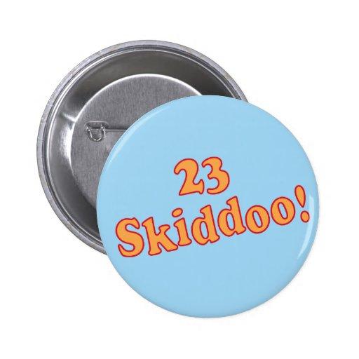 23 Skiddoo Pinback Buttons