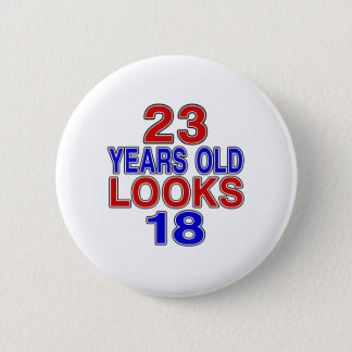 23 Years Old Looks 18 Pinback Button