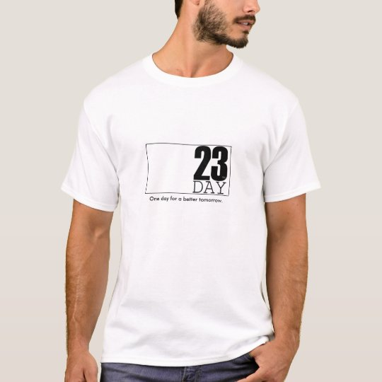 23day, One day for a better tomorrow. T-Shirt