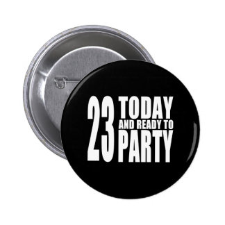 23rd Birthdays Parties : 23 Today & Ready to Party 2 Inch Round Button