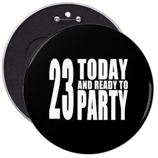 23rd Birthdays Parties : 23 Today & Ready to Party Pinback Button