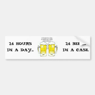"""""""24 HOURS IN A DAY..."""" """"24 BEERS IN A CASE...COIN CAR BUMPER STICKER"""