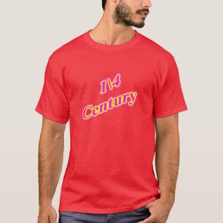 25  1\4 Century T-Shirt