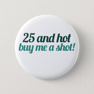 25 and HOT buy me a SHOT Button