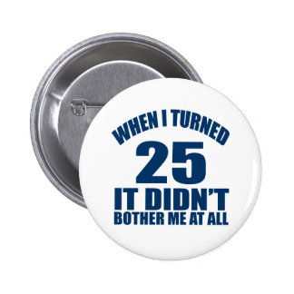 25 Birthday Designs Pinback Button