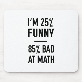 25% Funny 85% Bad at Math Mouse Pad