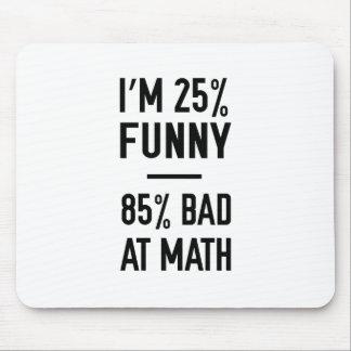 25% Funny 85% Bad at Math Mouse Pad