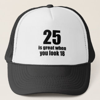 25 Is Great When You Look Birthday Trucker Hat