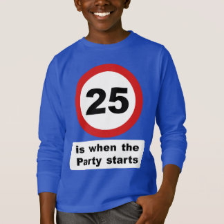25 is when the Party Starts T-Shirt
