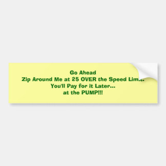 25 Over the Speed Limit-Costs You at the Pump Bumper Sticker
