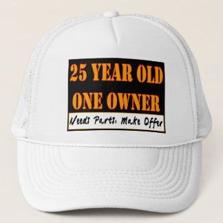 25 Year Old, One Owner - Needs Parts, Make Offer Trucker Hat