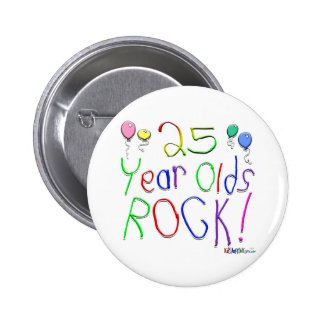 25 Year Olds Rock ! Pinback Button