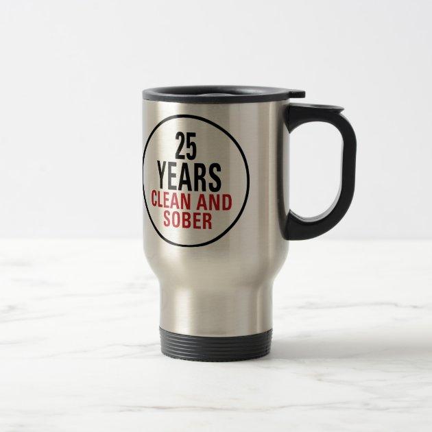 25 Years Clean And Sober Travel Mug Zazzle Com